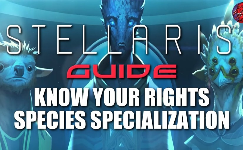 STELLARIS Guide Series – UTOPIA – Species Specialization/Traits/Rights/Multicultural Empires