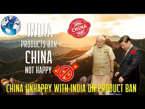 China is not happy with India on Chinese Products Ban rules
